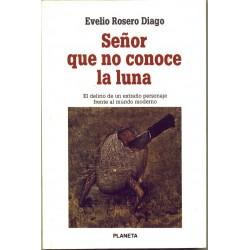 Senor que no conoce la luna - Evelio Rosero Diago