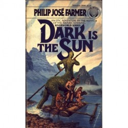 Dark is the Sun - Philip Jos_ Farmer