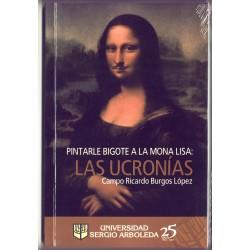 Pintarle bigote a la Mona Lisa: Las ucronías - Campo Ricardo Burgos López